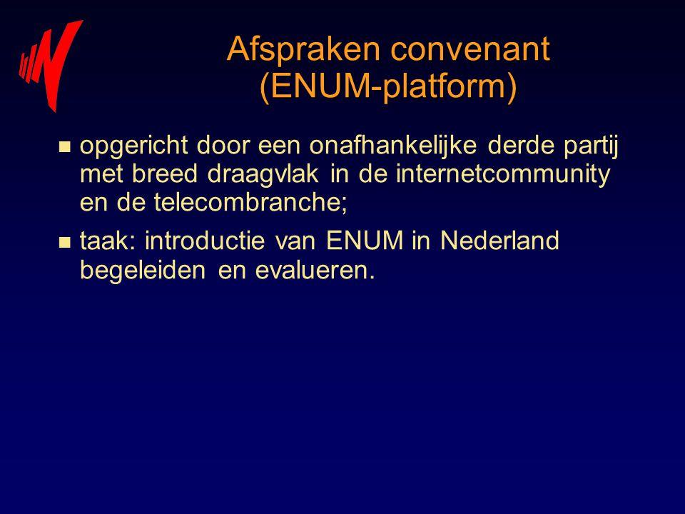 Afspraken convenant (ENUM-platform) n opgericht door een onafhankelijke derde partij met breed draagvlak in de internetcommunity en de telecombranche;