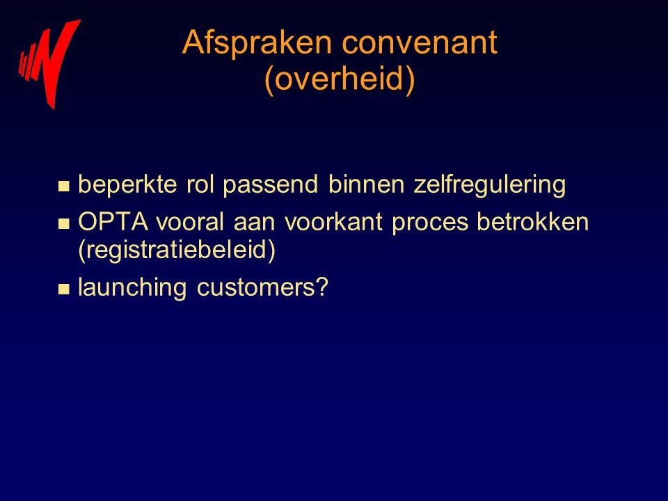 Afspraken convenant (overheid) n beperkte rol passend binnen zelfregulering n OPTA vooral aan voorkant proces betrokken (registratiebeleid) n launchin