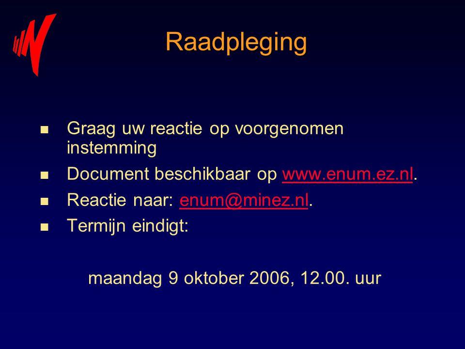 Raadpleging n Graag uw reactie op voorgenomen instemming n Document beschikbaar op www.enum.ez.nl.www.enum.ez.nl n Reactie naar: enum@minez.nl.enum@mi