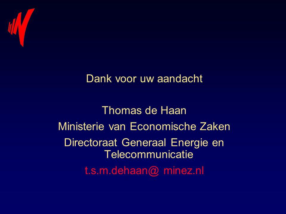 Dank voor uw aandacht Thomas de Haan Ministerie van Economische Zaken Directoraat Generaal Energie en Telecommunicatie t.s.m.dehaan@ minez.nl