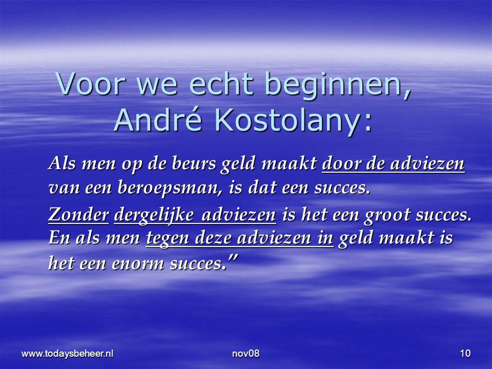 nov0810 Voor we echt beginnen, André Kostolany: Als men op de beurs geld maakt door de adviezen van een beroepsman, is dat een succes. Zonder dergelij