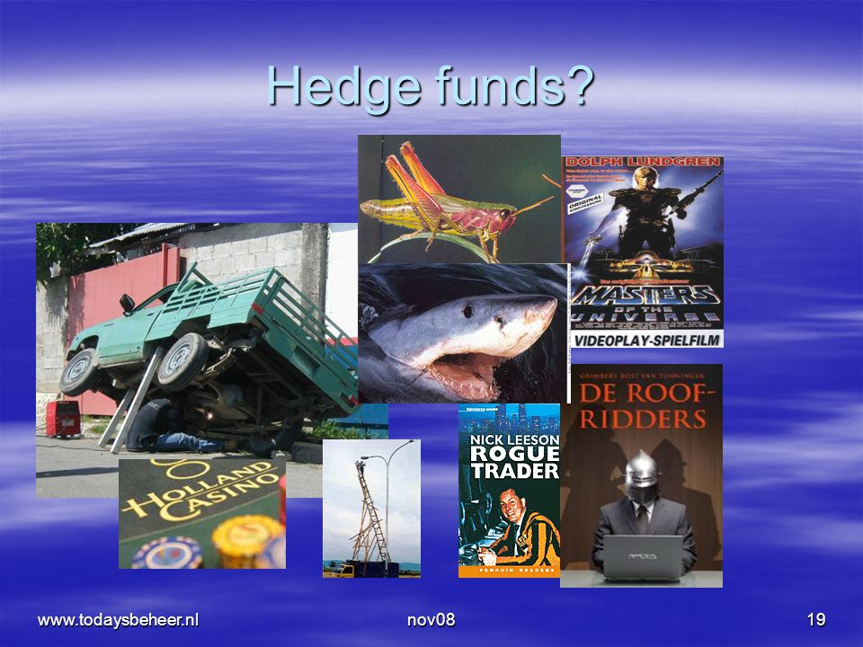 nov0819 Hedge funds? www.todaysbeheer.nl