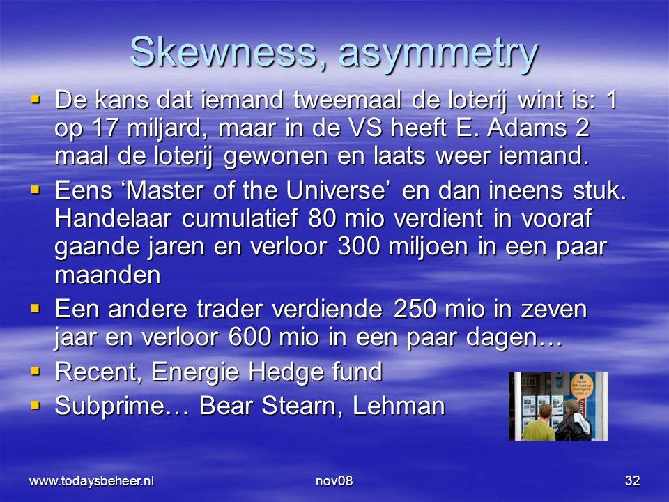 nov0832 Skewness, asymmetry  De kans dat iemand tweemaal de loterij wint is: 1 op 17 miljard, maar in de VS heeft E. Adams 2 maal de loterij gewonen