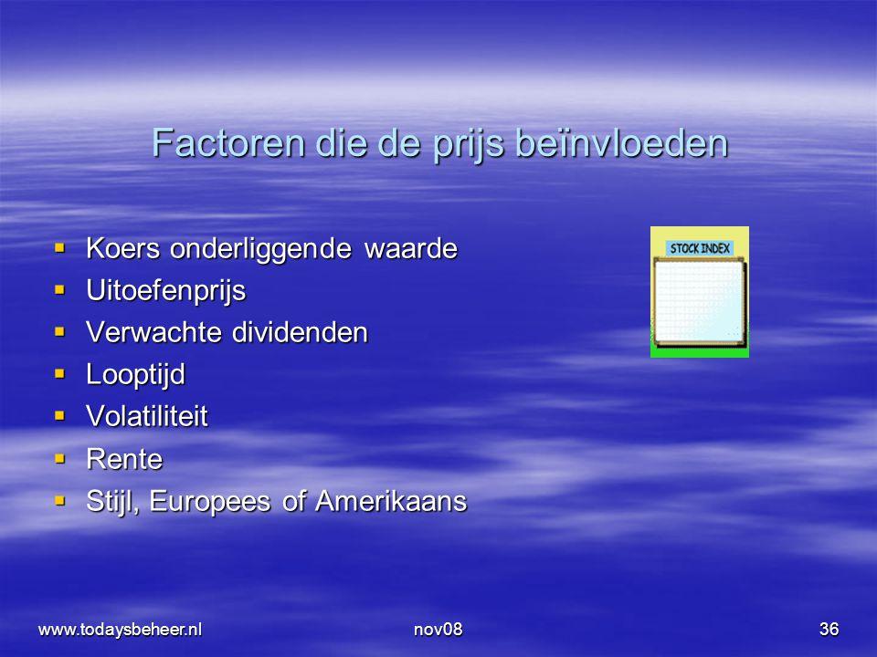 nov0836 Factoren die de prijs beïnvloeden  Koers onderliggende waarde  Uitoefenprijs  Verwachte dividenden  Looptijd  Volatiliteit  Rente  Stijl, Europees of Amerikaans