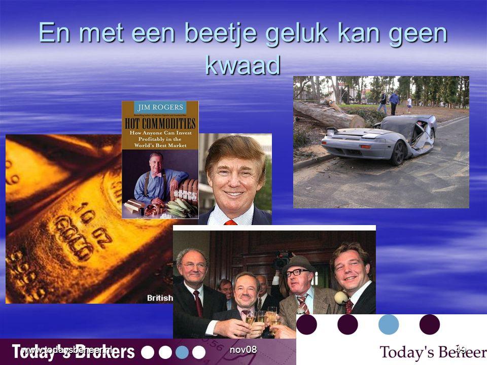 En met een beetje geluk kan geen kwaad www.todaysbeheer.nl49nov08