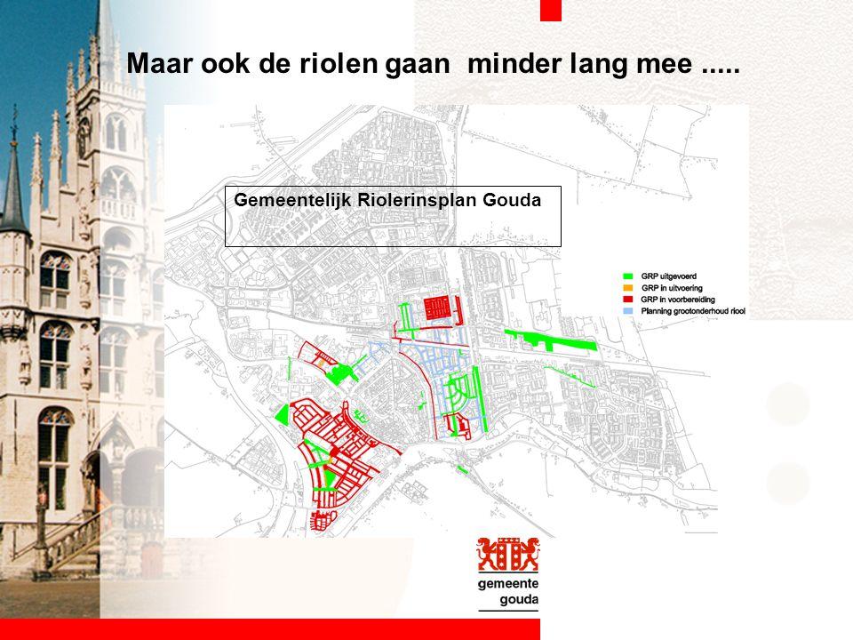 Gemeentelijk Riolerinsplan Gouda Maar ook de riolen gaan minder lang mee.....