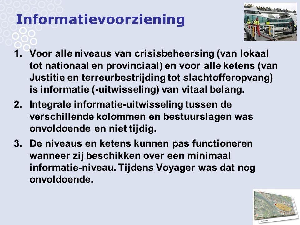6 Informatievoorziening 1.Voor alle niveaus van crisisbeheersing (van lokaal tot nationaal en provinciaal) en voor alle ketens (van Justitie en terreurbestrijding tot slachtofferopvang) is informatie (-uitwisseling) van vitaal belang.