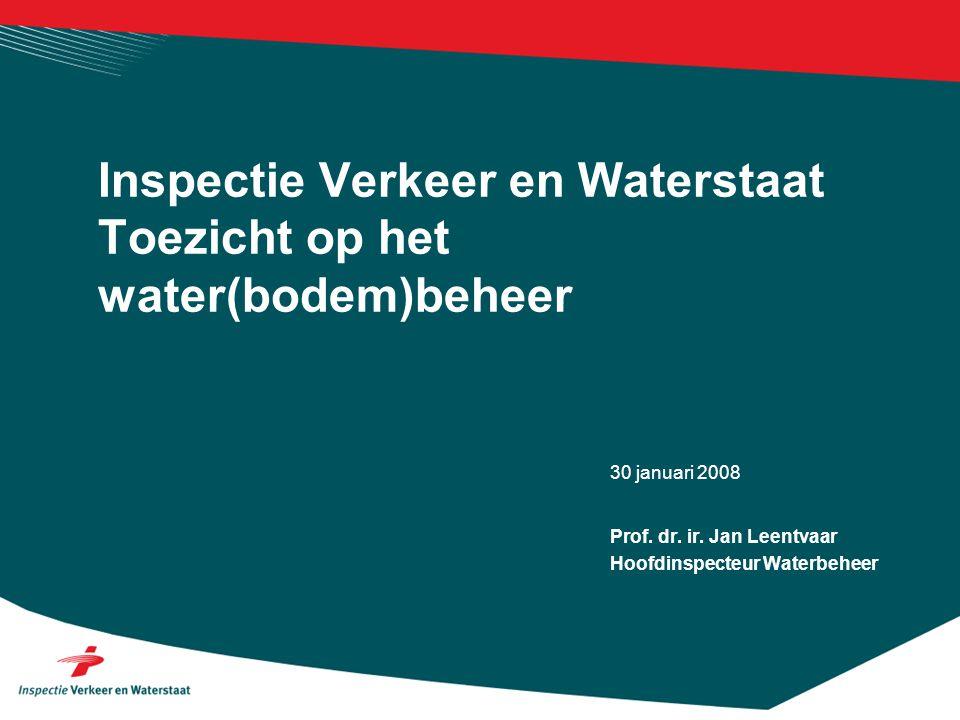 30 januari 2008 Inspectie Verkeer en Waterstaat Toezicht op het water(bodem)beheer Prof. dr. ir. Jan Leentvaar Hoofdinspecteur Waterbeheer