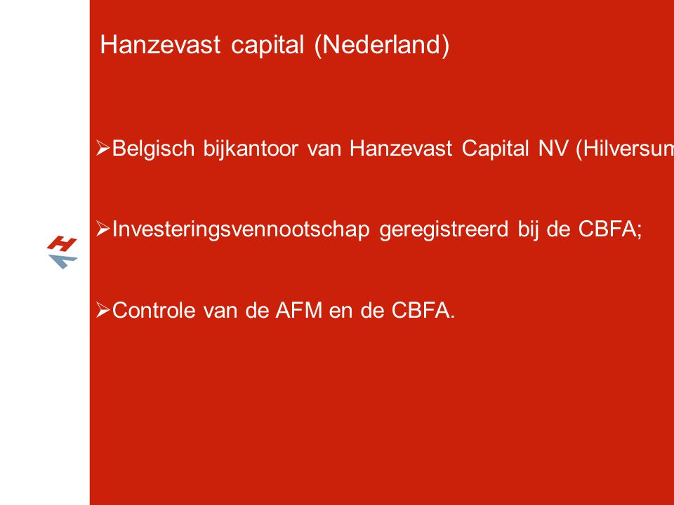 Hanzevast capital (Nederland)  Belgisch bijkantoor van Hanzevast Capital NV (Hilversum);  Investeringsvennootschap geregistreerd bij de CBFA;  Cont