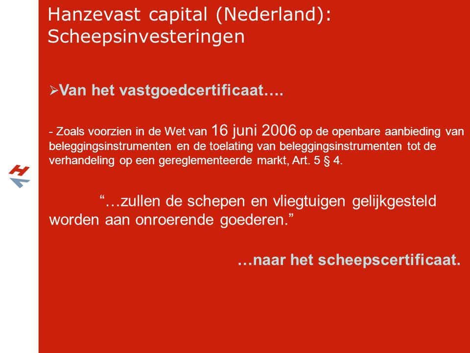 Hanzevast capital (Nederland): Scheepsinvesteringen  Van het vastgoedcertificaat…. - Zoals voorzien in de Wet van 16 juni 2006 op de openbare aanbied