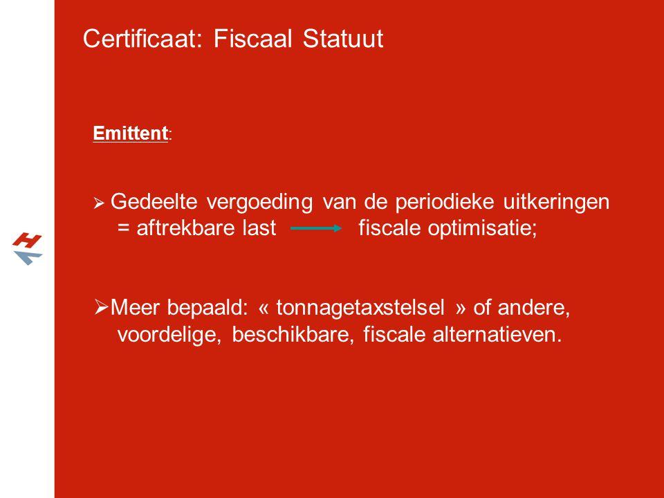 Certificaat: Fiscaal Statuut Emittent :  Gedeelte vergoeding van de periodieke uitkeringen = aftrekbare last fiscale optimisatie;  Meer bepaald: « t