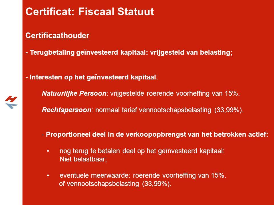 Certificaathouder - Terugbetaling geïnvesteerd kapitaal: vrijgesteld van belasting; - Interesten op het geïnvesteerd kapitaal: Natuurlijke Persoon: vr