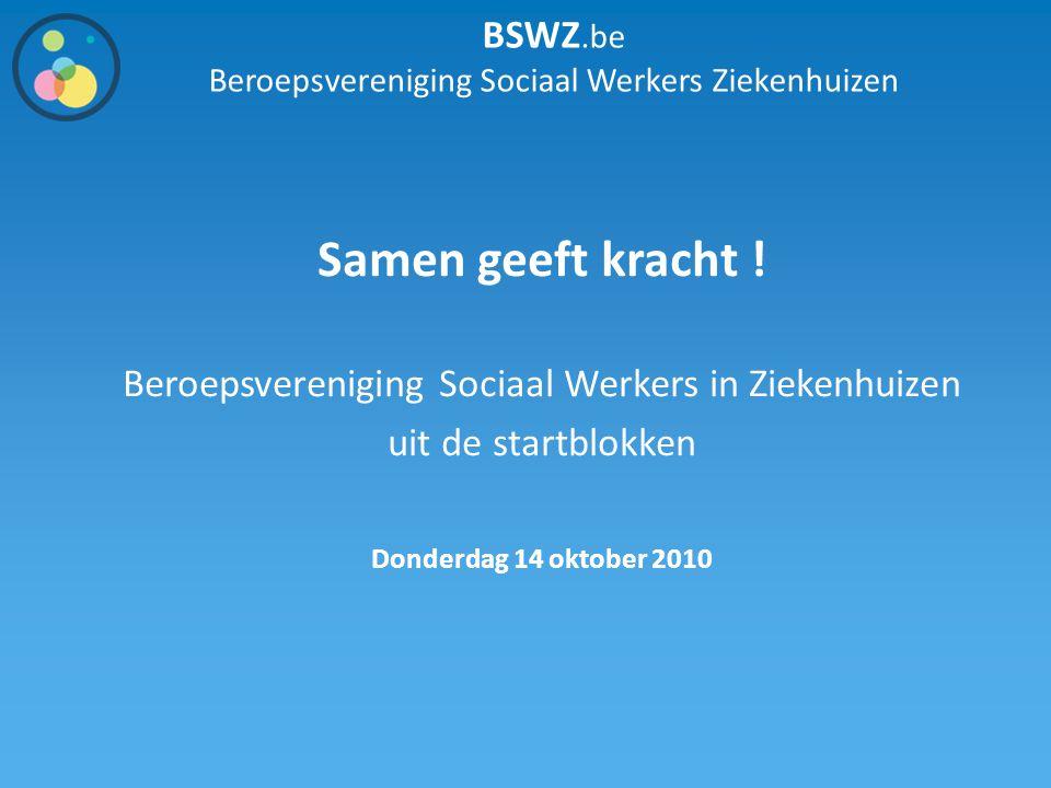 BSWZ.be Beroepsvereniging Sociaal Werkers Ziekenhuizen Samen geeft kracht ! Beroepsvereniging Sociaal Werkers in Ziekenhuizen uit de startblokken Dond