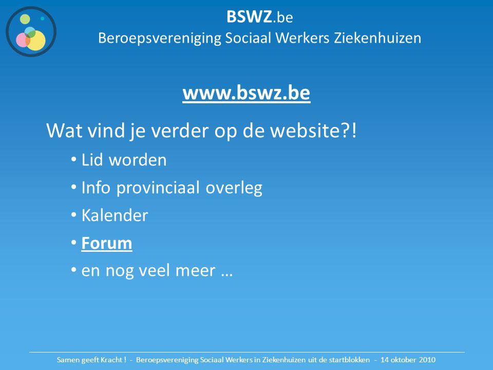 BSWZ.be Beroepsvereniging Sociaal Werkers Ziekenhuizen www.bswz.be Wat vind je verder op de website?! Lid worden Info provinciaal overleg Kalender For