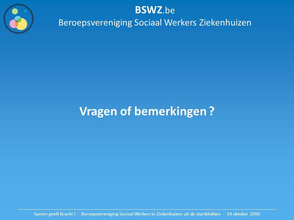 BSWZ.be Beroepsvereniging Sociaal Werkers Ziekenhuizen Vragen of bemerkingen ? Samen geeft Kracht ! - Beroepsvereniging Sociaal Werkers in Ziekenhuize