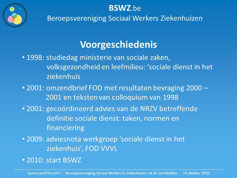 BSWZ.be Beroepsvereniging Sociaal Werkers Ziekenhuizen Voorgeschiedenis 1998: studiedag ministerie van sociale zaken, volksgezondheid en leefmilieu: '