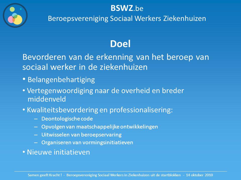 BSWZ.be Beroepsvereniging Sociaal Werkers Ziekenhuizen Doel Bevorderen van de erkenning van het beroep van sociaal werker in de ziekenhuizen Belangenb