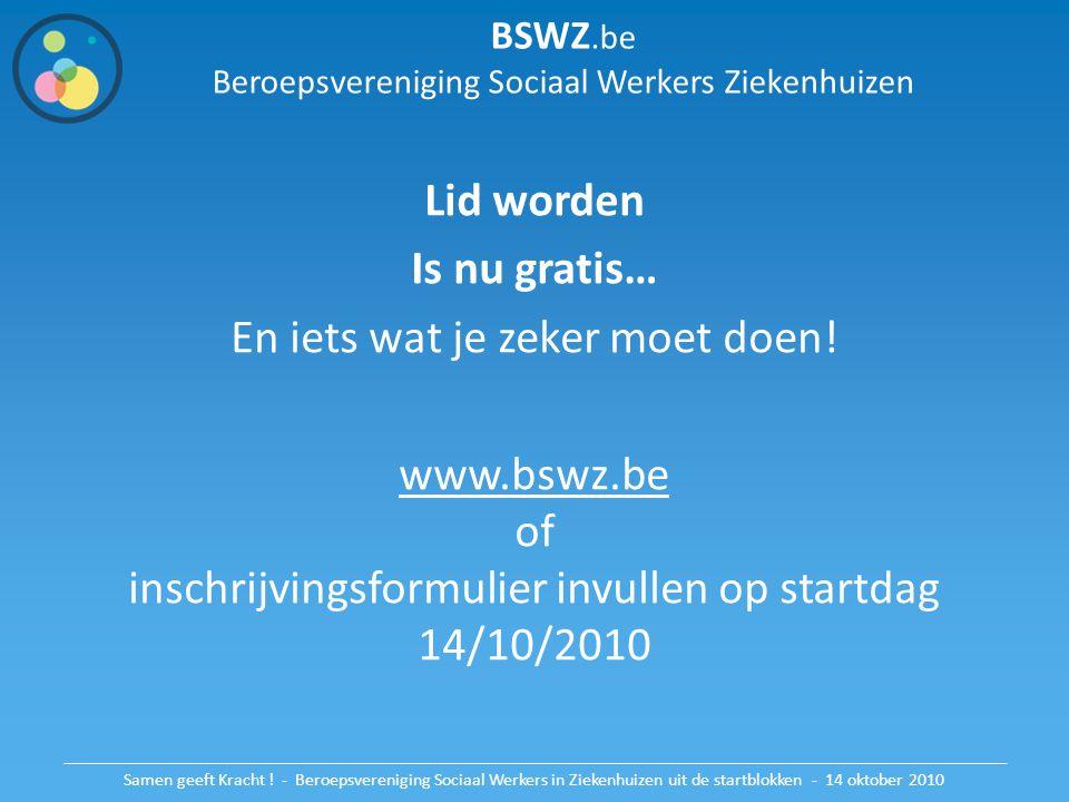 BSWZ.be Beroepsvereniging Sociaal Werkers Ziekenhuizen Lid worden Is nu gratis… En iets wat je zeker moet doen! www.bswz.be of inschrijvingsformulier