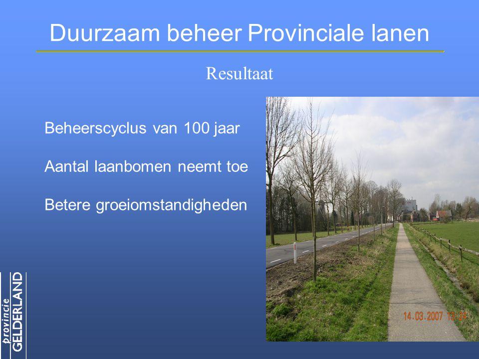 Duurzaam beheer Provinciale lanen Beheerscyclus van 100 jaar Aantal laanbomen neemt toe Betere groeiomstandigheden Resultaat