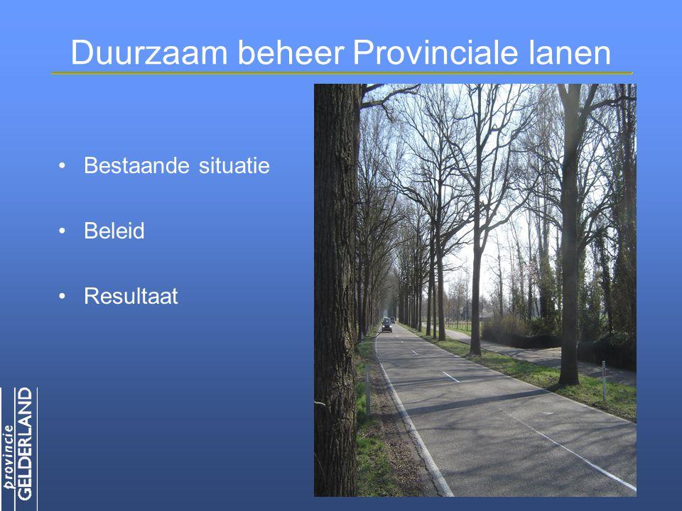 Duurzaam beheer Provinciale lanen  450 km weg in Achterhoek  38.000 bomen in laanbeplanting - 22.000 inlandse eik - 6.000 beuk - 3.300 Amerikaanse eik - 2.200 linde - 4.500 overige Bestaande situatie