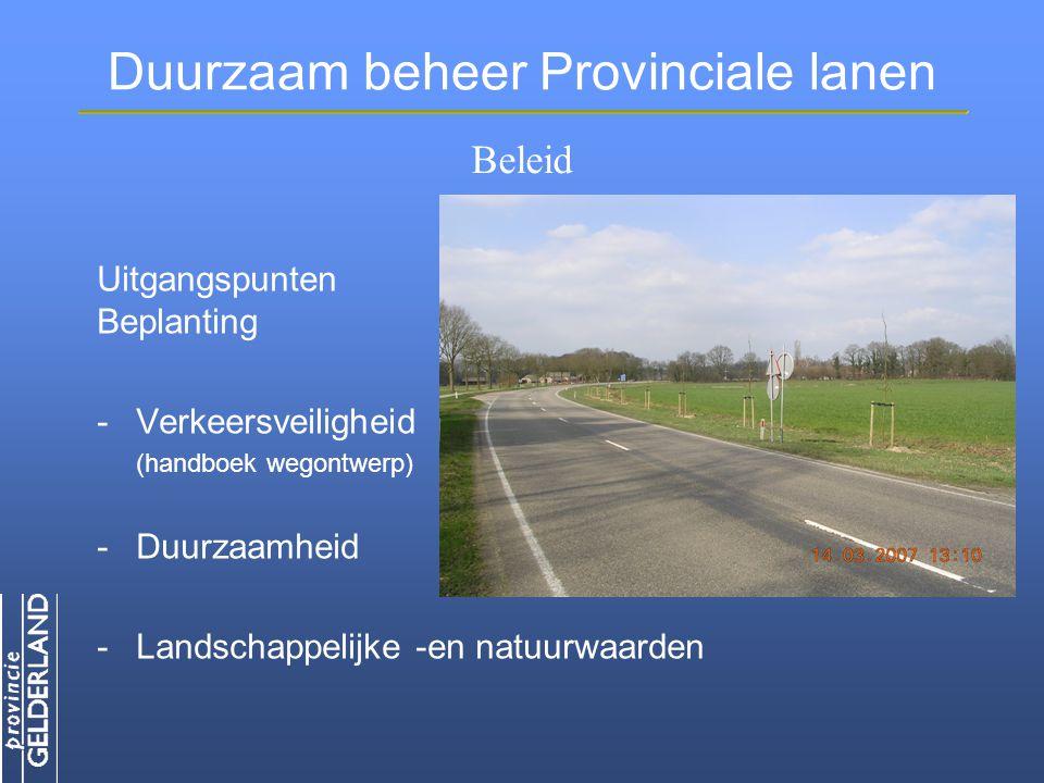 Duurzaam beheer Provinciale lanen Uitgangspunten Beplanting -Verkeersveiligheid (handboek wegontwerp) -Duurzaamheid -Landschappelijke -en natuurwaarden Beleid