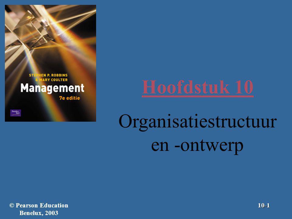 Leerdoelen Je moet het volgende kunnen: –de structuur en het ontwerp van organisaties beschrijven; –uitleggen waarom de structuur en het ontwerp belangrijk zijn voor organisaties; –de zes kernelementen van de organisatiestructuur beschrijven; –onderscheid maken tussen een mechanistisch en een organisch ontwerp; –de vier factoren onderscheiden die invloed hebben op het organisatieontwerp; © Pearson Education Benelux, 200310-2