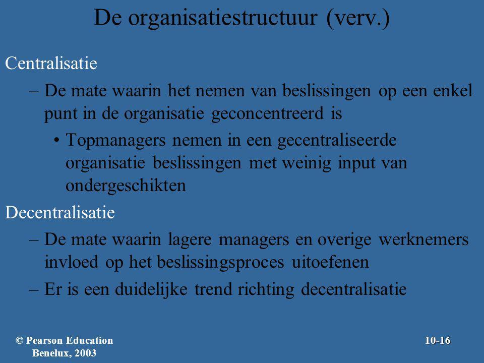 De organisatiestructuur (verv.) Centralisatie –De mate waarin het nemen van beslissingen op een enkel punt in de organisatie geconcentreerd is Topmana