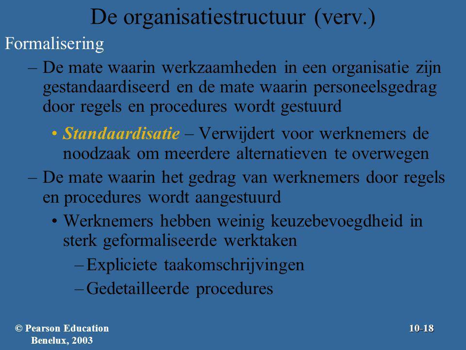 De organisatiestructuur (verv.) Formalisering –De mate waarin werkzaamheden in een organisatie zijn gestandaardiseerd en de mate waarin personeelsgedr