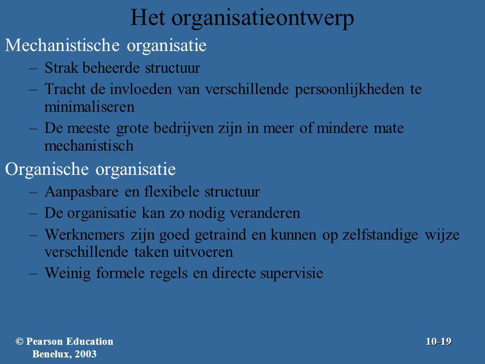 Het organisatieontwerp Mechanistische organisatie –Strak beheerde structuur –Tracht de invloeden van verschillende persoonlijkheden te minimaliseren –