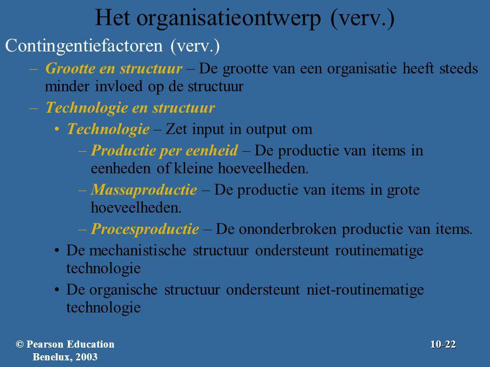 Het organisatieontwerp (verv.) Contingentiefactoren (verv.) –Grootte en structuur – De grootte van een organisatie heeft steeds minder invloed op de s