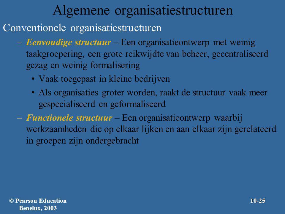Algemene organisatiestructuren Conventionele organisatiestructuren –Eenvoudige structuur – Een organisatieontwerp met weinig taakgroepering, een grote