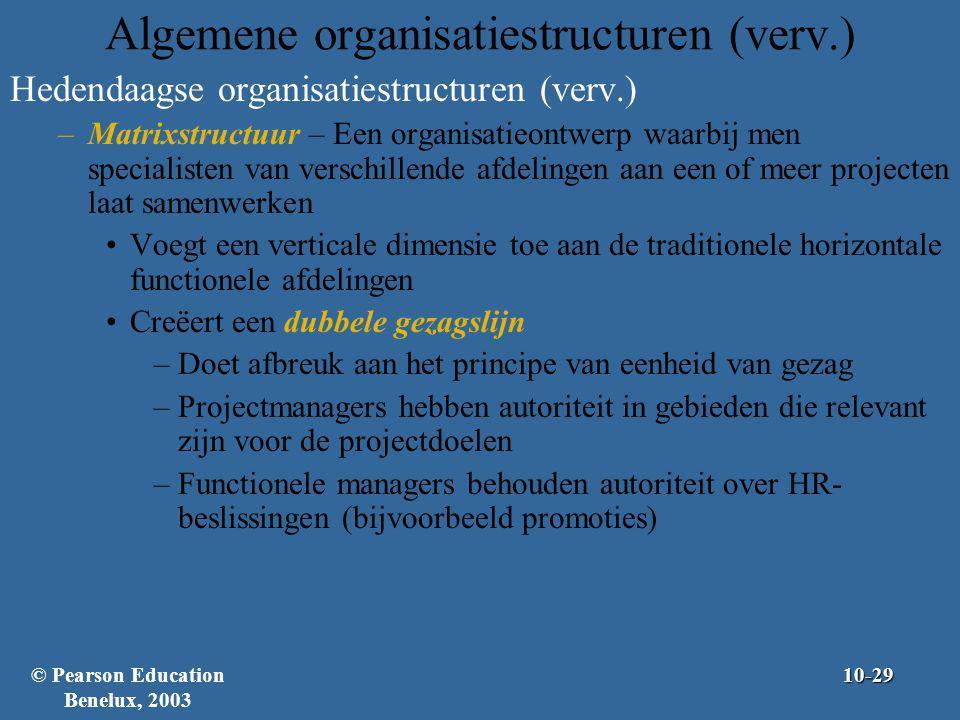 Algemene organisatiestructuren (verv.) Hedendaagse organisatiestructuren (verv.) –Matrixstructuur – Een organisatieontwerp waarbij men specialisten va
