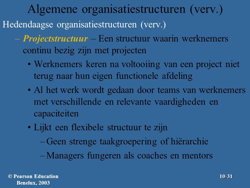 Algemene organisatiestructuren (verv.) Hedendaagse organisatiestructuren (verv.) –Projectstructuur – Een structuur waarin werknemers continu bezig zij