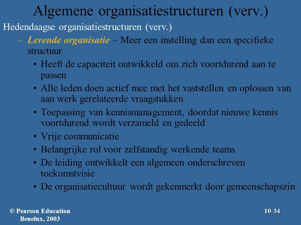 Algemene organisatiestructuren (verv.) Hedendaagse organisatiestructuren (verv.) –Lerende organisatie – Meer een instelling dan een specifieke structu