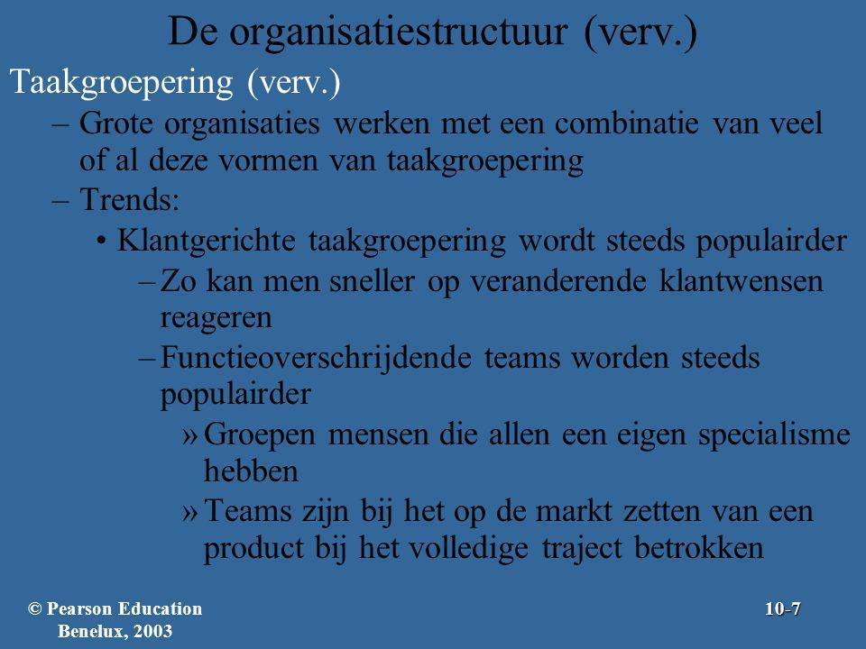 Algemene organisatiestructuren (verv.) Hedendaagse organisatiestructuren –Teamstructuur – Een organisatieontwerp waarbij het hele bedrijf uit werkgroepen of teams bestaat Zelfstandigheid van werknemer is cruciaal Teams zijn verantwoordelijk voor alle werkactiviteiten en prestaties Vormt in grote organisaties een aanvulling op de functionele of divisiestructuur –Levert de efficiëntie van een bureaucratie –Levert de veelzijdigheid van teams © Pearson Education Benelux, 200310-28