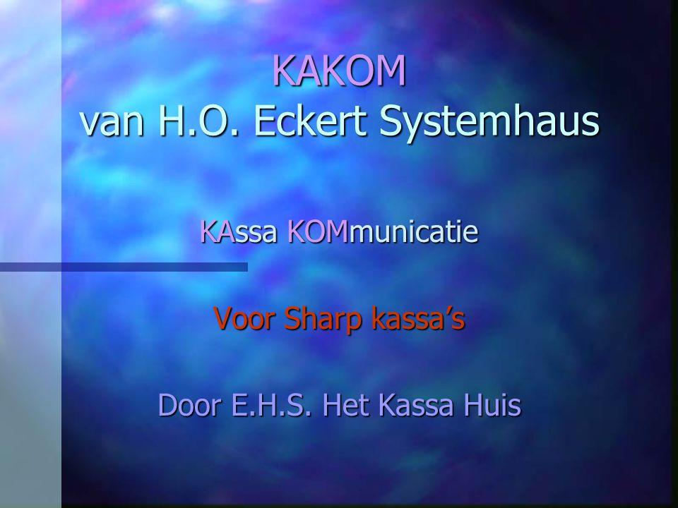 KAKOM van H.O. Eckert Systemhaus KAssa KOMmunicatie Voor Sharp kassa's Door E.H.S. Het Kassa Huis