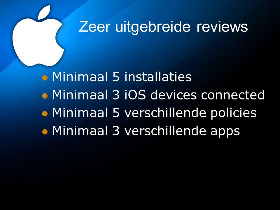 Zeer uitgebreide reviews Minimaal 5 installaties Minimaal 3 iOS devices connected Minimaal 5 verschillende policies Minimaal 3 verschillende apps