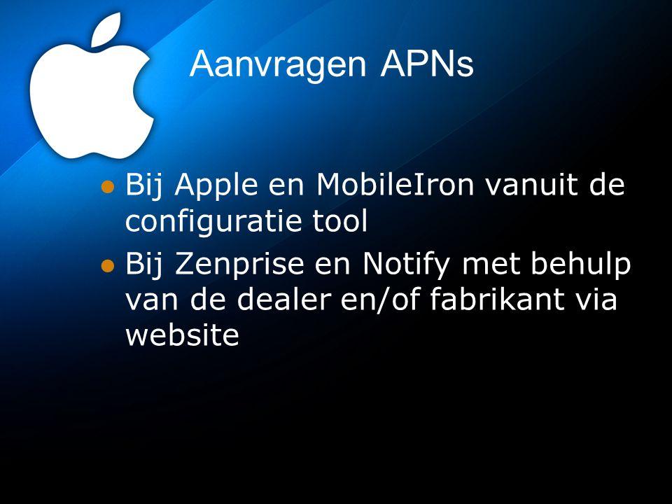 Aanvragen APNs Bij Apple en MobileIron vanuit de configuratie tool Bij Zenprise en Notify met behulp van de dealer en/of fabrikant via website