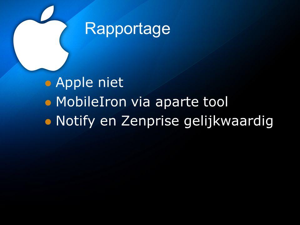Rapportage Apple niet MobileIron via aparte tool Notify en Zenprise gelijkwaardig