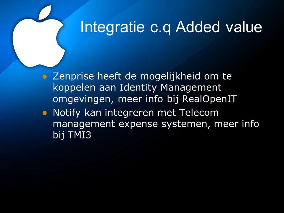 Integratie c.q Added value Zenprise heeft de mogelijkheid om te koppelen aan Identity Management omgevingen, meer info bij RealOpenIT Notify kan integreren met Telecom management expense systemen, meer info bij TMI3