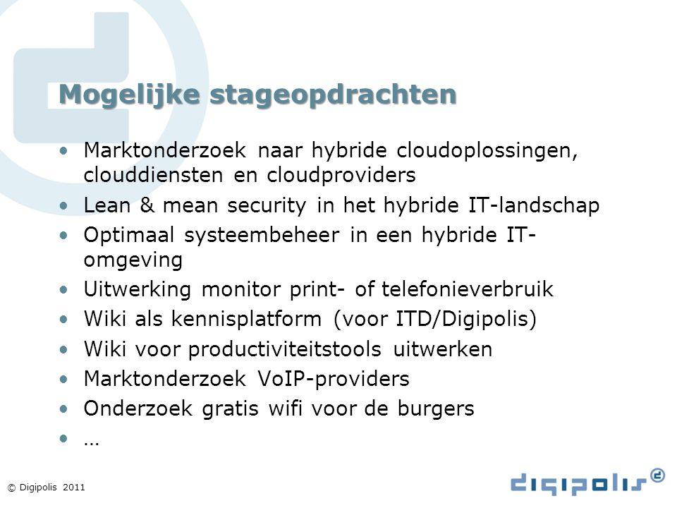 © Digipolis 2011 Mogelijke stageopdrachten Marktonderzoek naar hybride cloudoplossingen, clouddiensten en cloudproviders Lean & mean security in het h