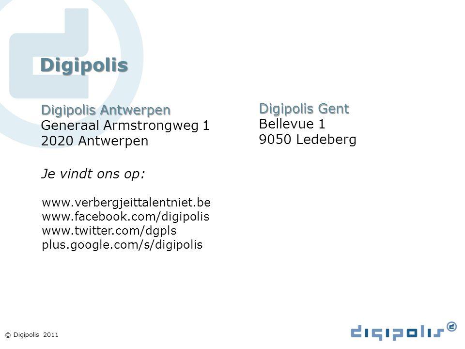 © Digipolis 2011 Digipolis Digipolis Antwerpen Generaal Armstrongweg 1 2020 Antwerpen Digipolis Gent Bellevue 1 9050 Ledeberg Je vindt ons op: www.ver