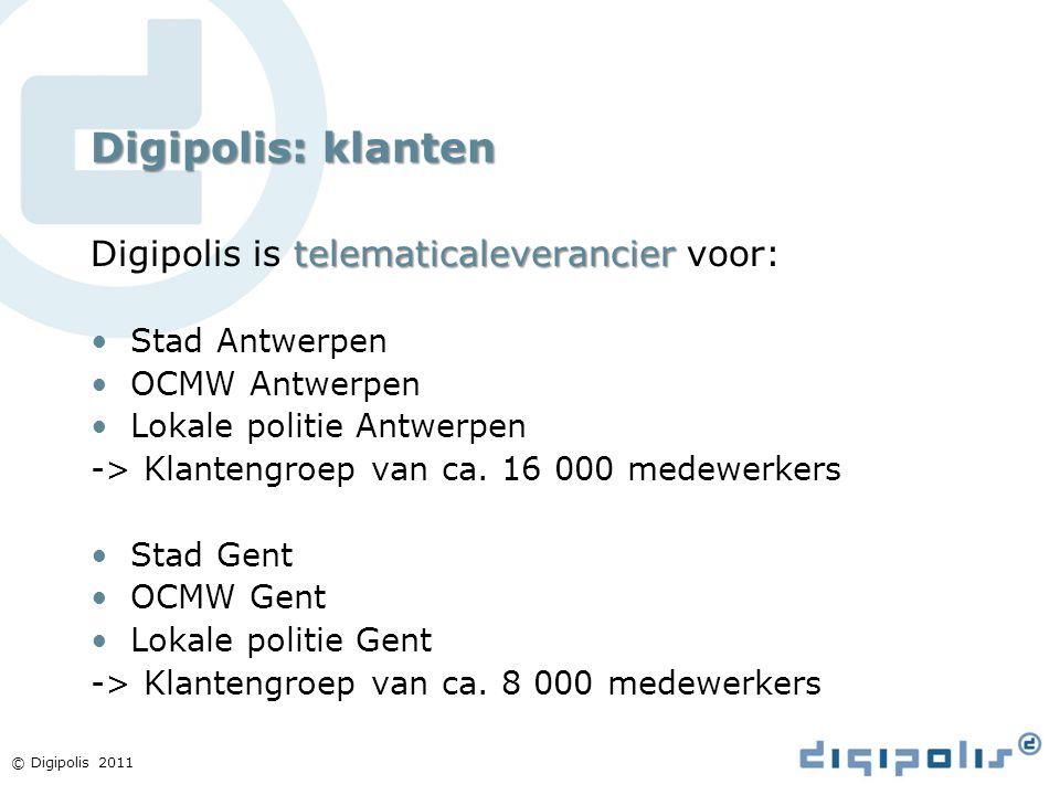 © Digipolis 2011 Digipolis: klanten telematicaleverancier Digipolis is telematicaleverancier voor: Stad Antwerpen OCMW Antwerpen Lokale politie Antwer