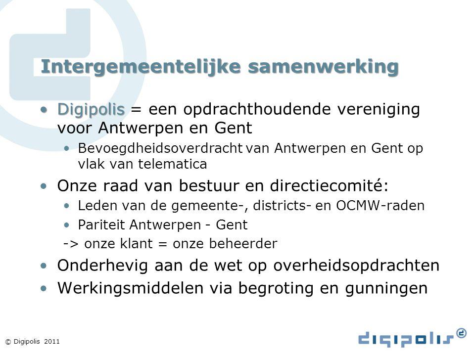 © Digipolis 2011 Intergemeentelijke samenwerking DigipolisDigipolis = een opdrachthoudende vereniging voor Antwerpen en Gent Bevoegdheidsoverdracht va