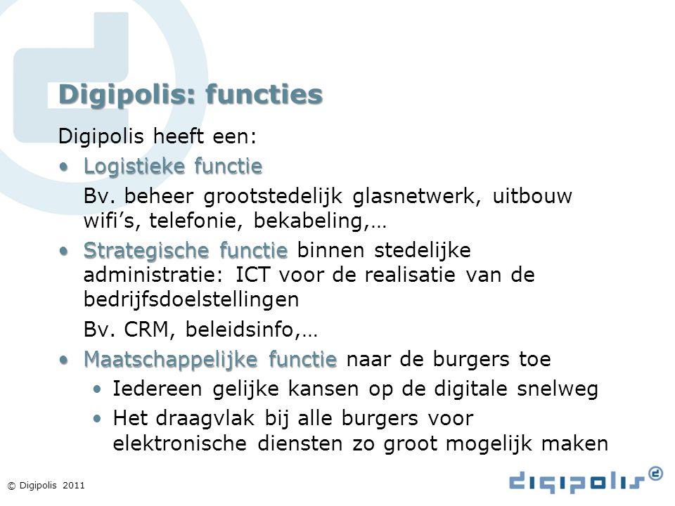 © Digipolis 2011 Digipolis: functies Digipolis heeft een: Logistieke functieLogistieke functie Bv. beheer grootstedelijk glasnetwerk, uitbouw wifi's,