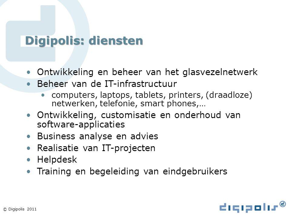 © Digipolis 2011 Digipolis: diensten Ontwikkeling en beheer van het glasvezelnetwerk Beheer van de IT-infrastructuur computers, laptops, tablets, prin