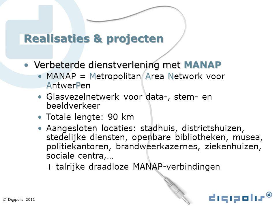 © Digipolis 2011 Realisaties & projecten Verbeterde dienstverlening met MANAPVerbeterde dienstverlening met MANAP MAN APMANAP = Metropolitan Area Netw