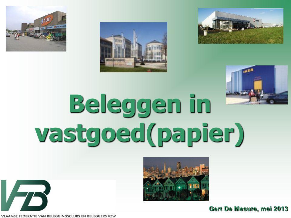Gert De Mesure, mei 2013 Beleggen in vastgoed(papier)