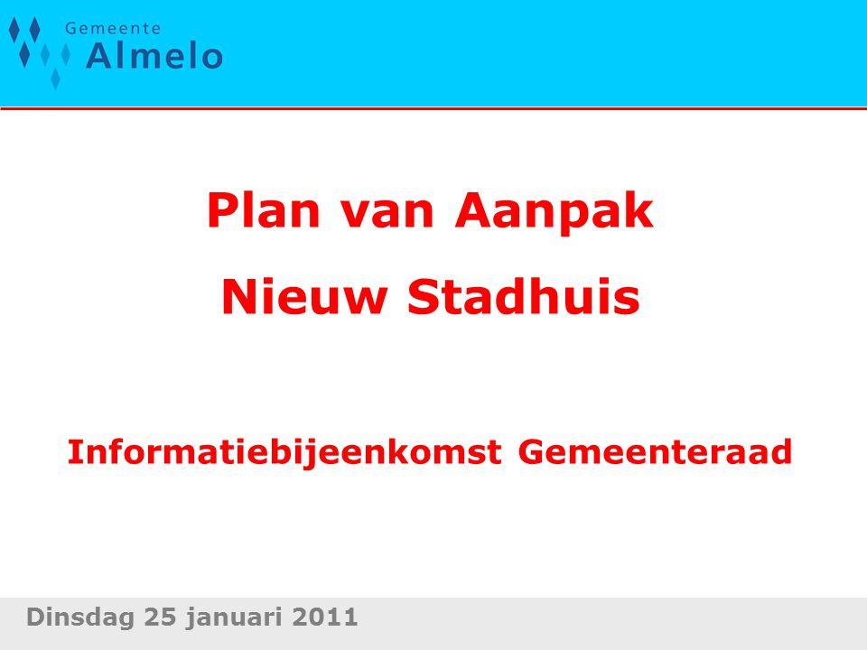 Plan van Aanpak Nieuw Stadhuis Informatiebijeenkomst Gemeenteraad Dinsdag 25 januari 2011
