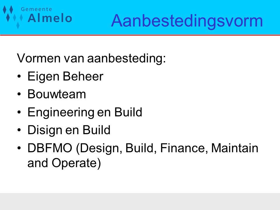 Aanbestedingsvorm Vormen van aanbesteding: Eigen Beheer Bouwteam Engineering en Build Disign en Build DBFMO (Design, Build, Finance, Maintain and Oper